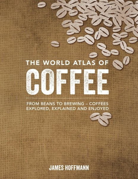 Coming Soon: A World Atlas of Coffee from James Hoffmann