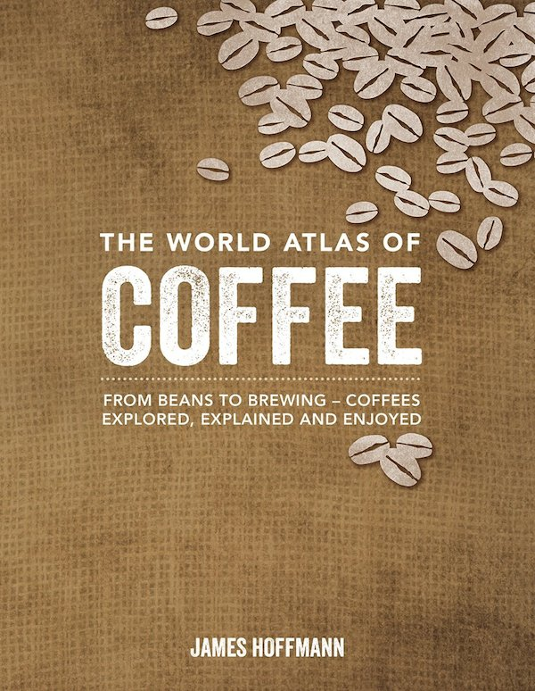 James Hoffman World Atlas of Coffee