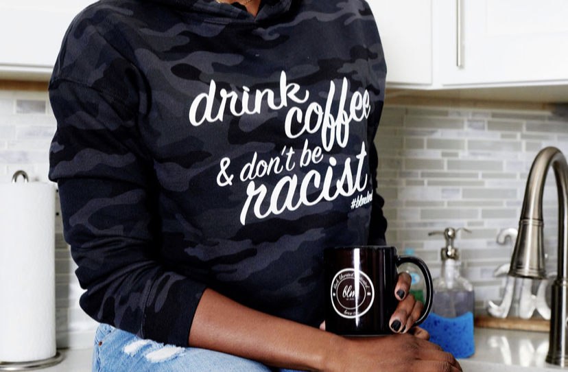 Drink Coffee Don't Be Racist